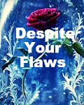 Despite Your Flaws
