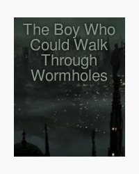 The Boy Who Could Walk Through Wormholes