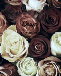 Days of roses