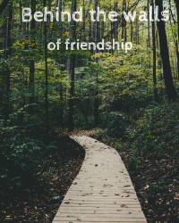 Behind the walls of friendship