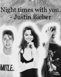 Night times with you. - Justin bieber. #2