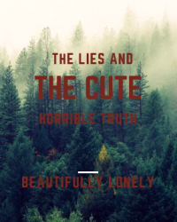 The lies and the cute horrible truth