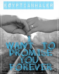 Ezria: I want to promise you forever