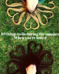 10 Things to do Over the Summer when you're Bored