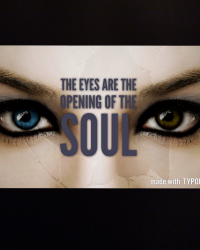 The eyes are the opening of The soul