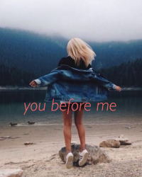 You before me