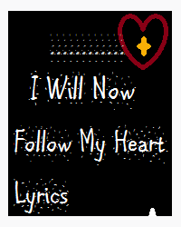 I Will Now Follow My Heart Lyrics