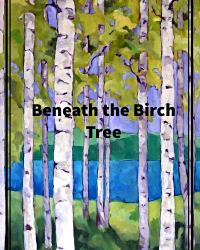 Beneath the Birch Tree