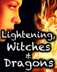 Lightening, Witches and Dragons