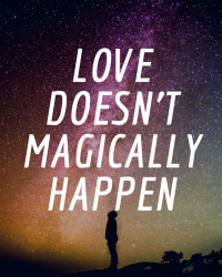Love Doesn't Magically Happen
