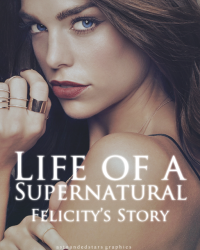 LIfe of a SuperNatural: Book 1b Felicity's Story
