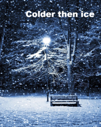 Colder then ice