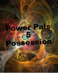 Power pals 5-  Possession