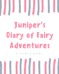 Juniper's Diary of Fairy Adventures