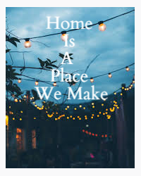 Home Is A Place We Make