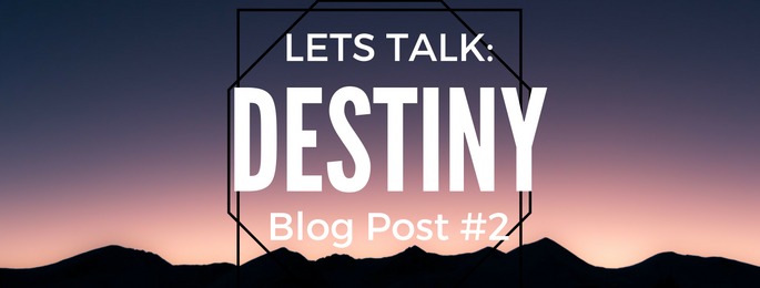 Let's Talk About: Destiny- Does it exist?