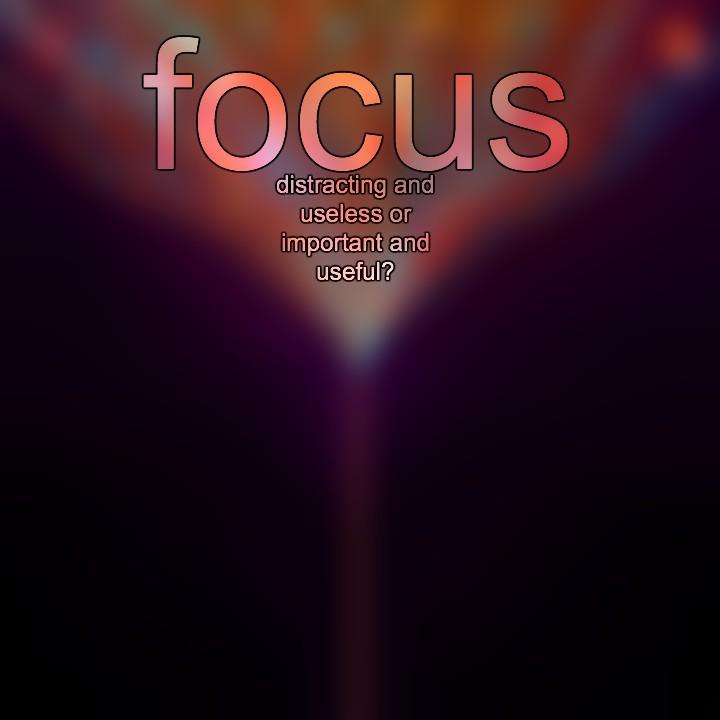 Focus-- Is This Really Necessary?