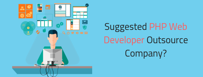 What Should be suggested PHP Web Developer Outsource Company?