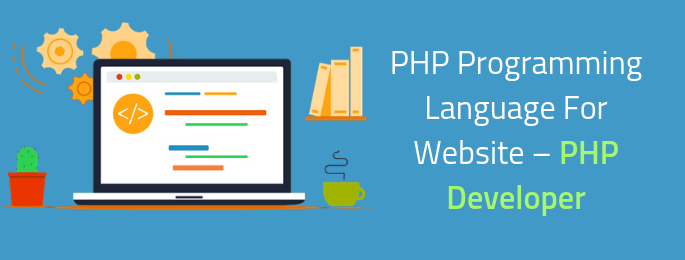 Why You Should Pick PHP Programming Language For Website – PHP Developer