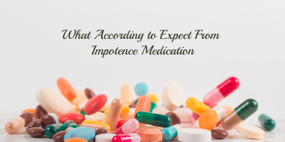 What according to Expect From impotence Medication