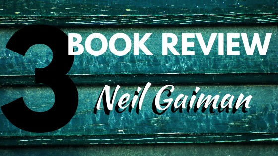 3 BOOK REVIEW: Neil Gaiman
