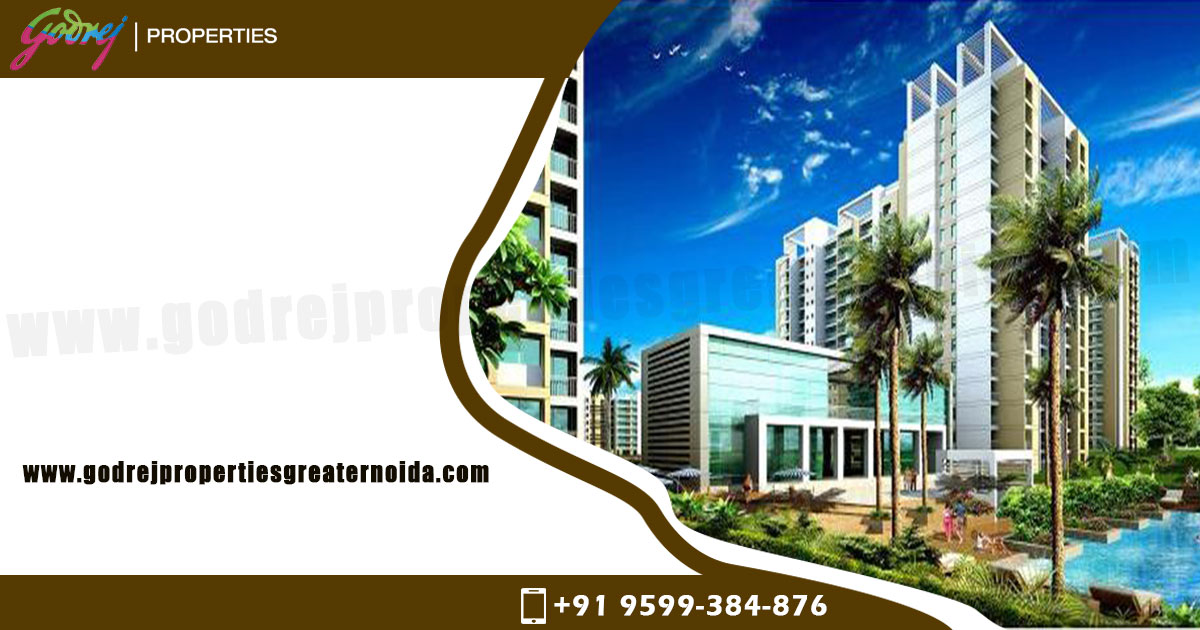 Godrej Properties Greater Noida-Taking Towards the Luxurious Living