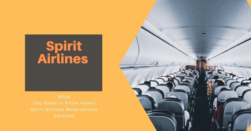 What You Need to Know About Spirit Airlines Reservations Services