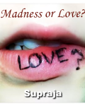 Madness or Love?