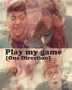 Play my game {One Direction}