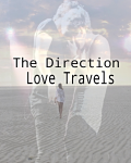 The Direction Love Travels (Editing in process)
