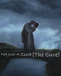 Not Just A Cure (The Cure)