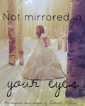 Not mirrored in your eyes [COMPLETE]