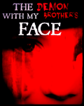 The Demon with my Brother's Face