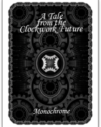 A Tale from the Clockwork Future