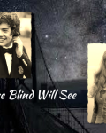 The Blind will see :)