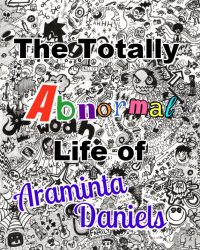 The Totally Abnormal Life of Araminta Daniels.