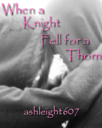 When a Knight Fell for a Thorn.