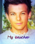 My Teacher (Louis Tomlinson Fanfic)