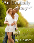 """""""An Unlikely Story~"""""""
