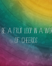 To Be A Fruit Loop In A World Of Cheerios