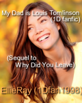 My Dad is Louis Tomlinson (1D fanfic) (Sequel to Why Did You Leave (1D fanfic))