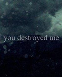 You destroyed me.