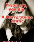 """""""""""If you cry, you die. (a harry styles fanfic)"""""""""""