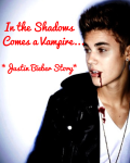 In the Shadows comes a Vampire (Justin Bieber Story)