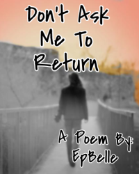 Don't Ask Me To Return