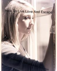 How To Live,Love And Escape.