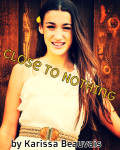 1. Close to Nothing *Finished*