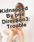 Kidnapped by one direction 3:trouble