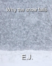 Why the snow falls