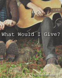 What Would I Give?
